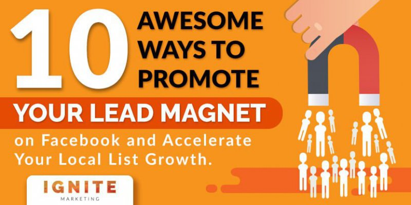 10 Awesome Ways to Promote Your Lead Magnet on Facebook and Accelerate Your Local List Growth
