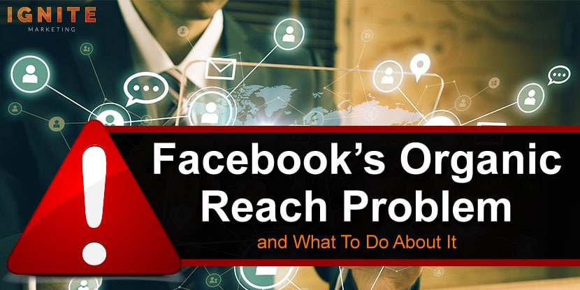 Facebooks organic reach problem and what to do about it
