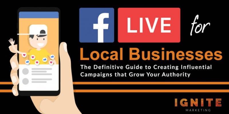 Facebook Live for Local Businesses: The Definitive Guide to Creating Influential Campaigns That Grow Your Authority