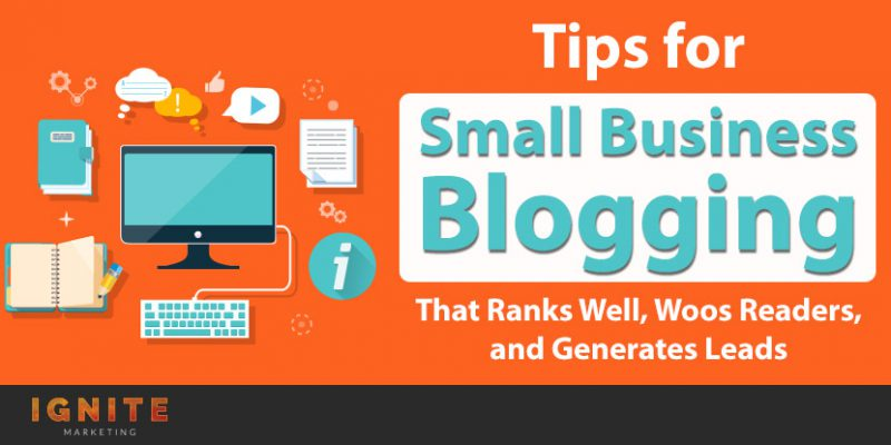 Tips for Small Business Blogging That Ranks Well, Woos Readers, and Generates Leads
