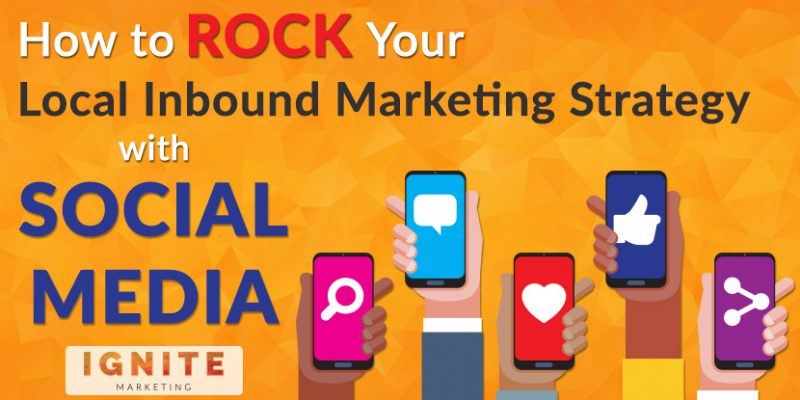 How to Rock Your Local Inbound Marketing Strategy with Social Media