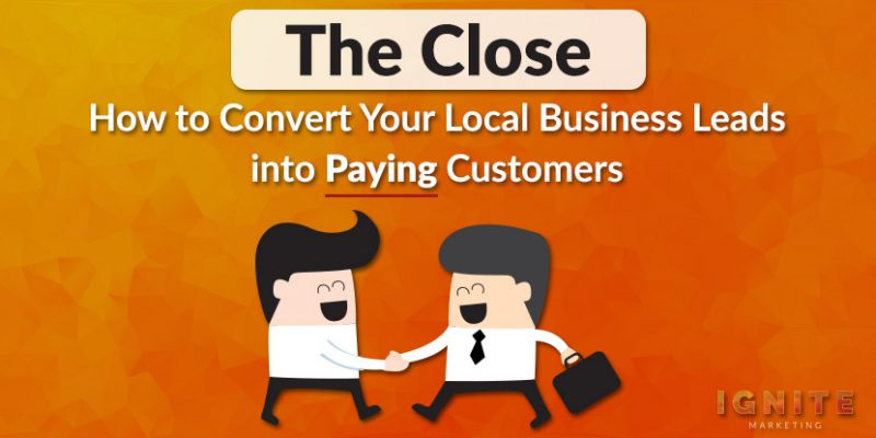 The Close: How to Convert Your Local Business Leads into Paying Customers