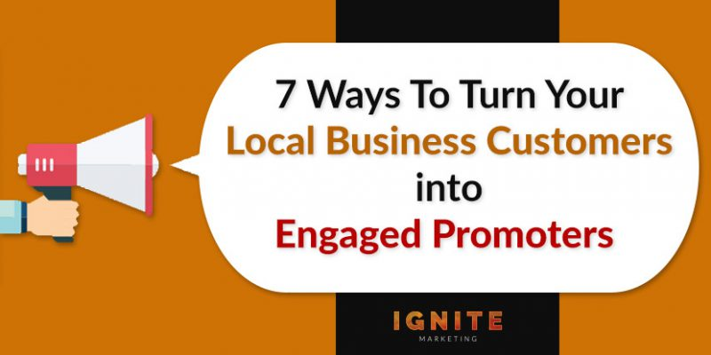 7 Ways to Turn Your Local Business Customers into Engaged Promoters