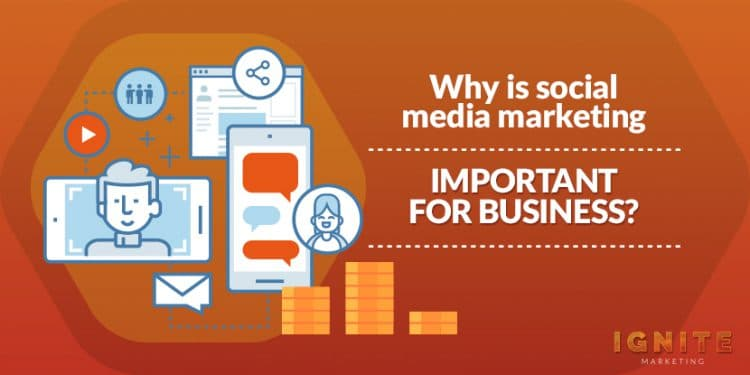 why is social media marketing important for business
