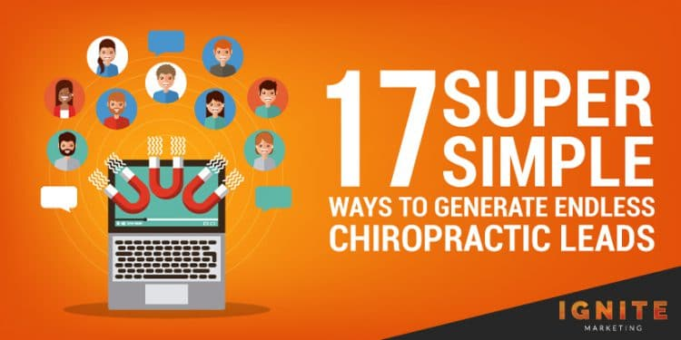 17 Super Simple Ways To Generate Endless Chiropractic Leads