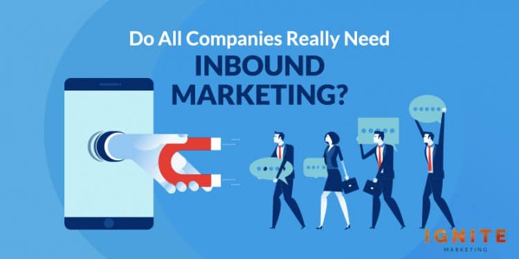 do all companies really need inbound marketing