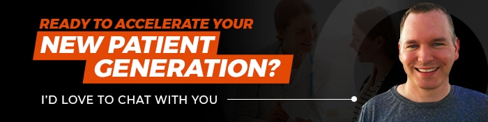 Ready to accelerate your new patient generation?
