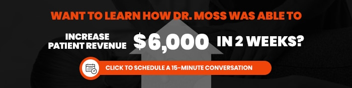 Want to learn how Dr. Moss was able to increase patient revenue?
