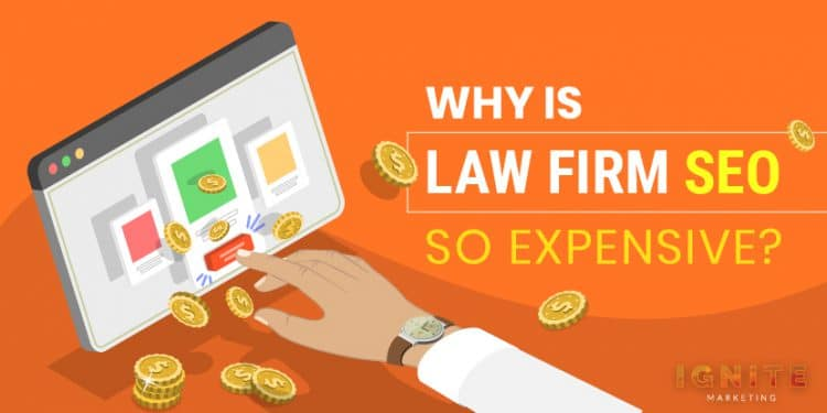 why is law firm seo so expensive