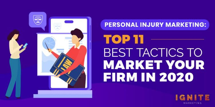 Personal Injury Marketing: Top 11 Best Tactics to Market Your Firm in 2020