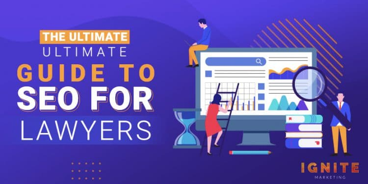 The Ultimate ULTIMATE Guide to SEO for Lawyers