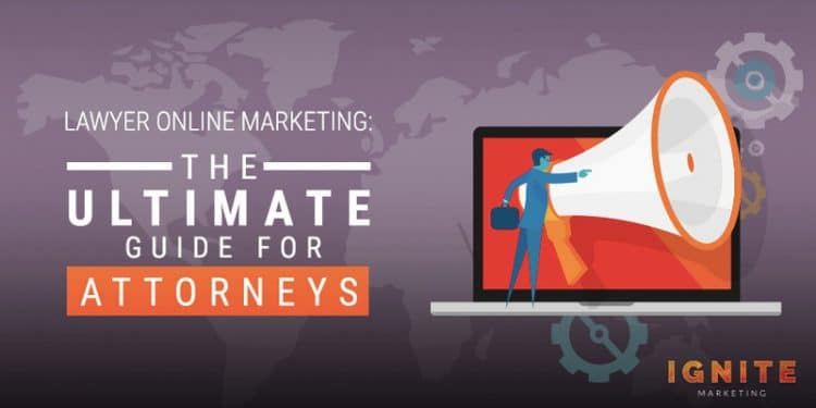 Lawyer Online Marketing: The Ultimate Guide for Attorneys