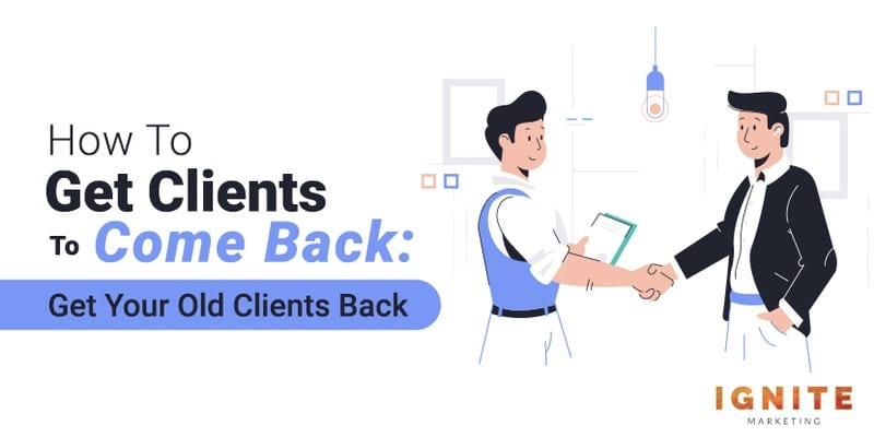 How To Get Clients To Come Back: Get Your Old Clients Back