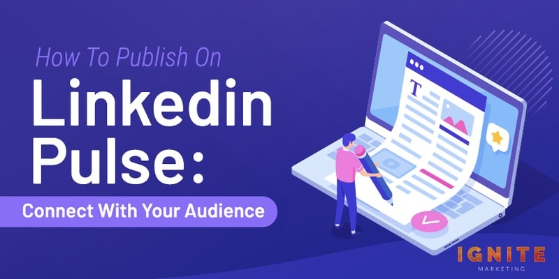 How To Publish On LinkedIn Pulse: Connect With Your Audience