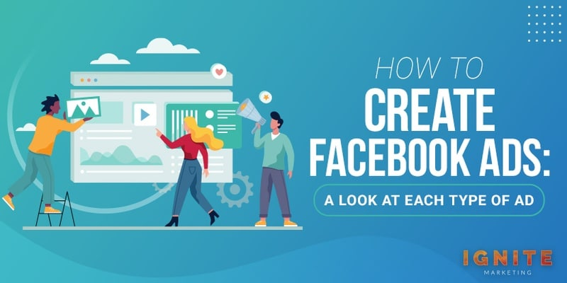 How To Create Facebook Ads: A Look At Each Type of Ad