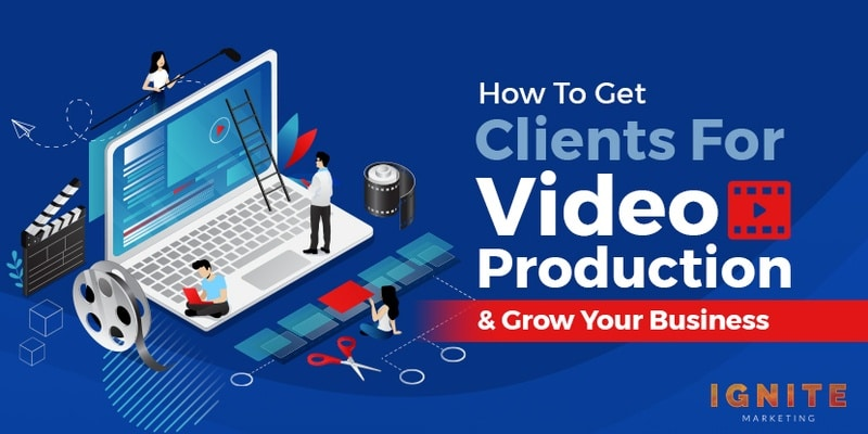 How to Get Clients for Video Production & Grow Your Business